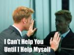 I Can't Help You Until I Help Myself
