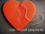 Loss Of Love (And The Fix)